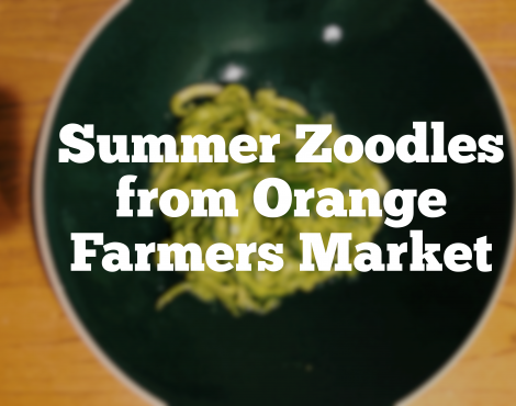 Summer Zoodles from Orange Farmers Market