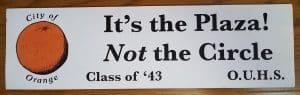 "Orange Union High School, class of 1943 ""It's the Plaza! Not the Circle"" bumper sticker"